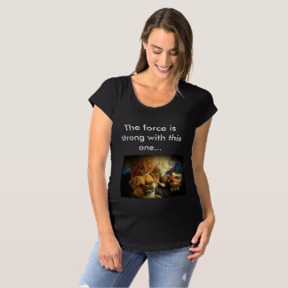 The force is strong... hot mama's maternity T Maternity T-Shirt