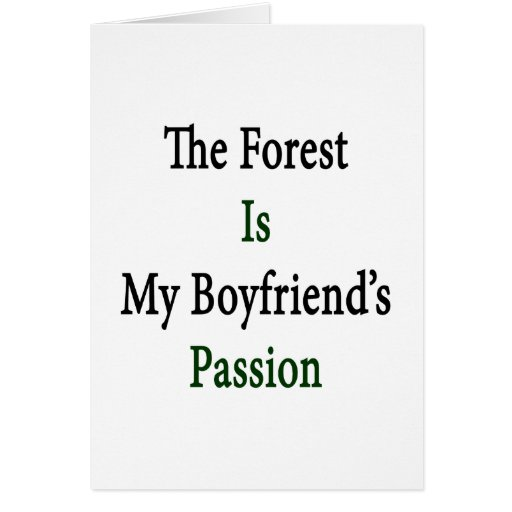 The Forest Is My Boyfriend's Passion Greeting Cards