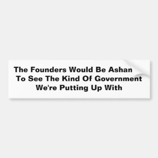 The Founders Would Be Ashamed Car Bumper Sticker
