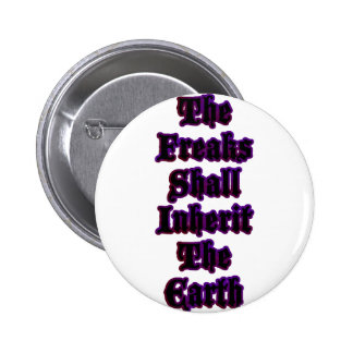 The Freaks Shall Inherit The Earth Pinback Button
