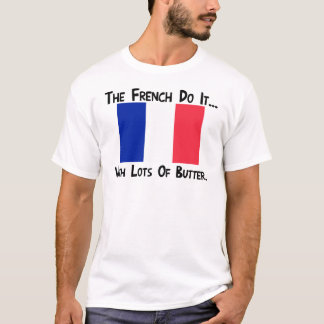 The French Do It... With A Lot of Butter T-Shirt
