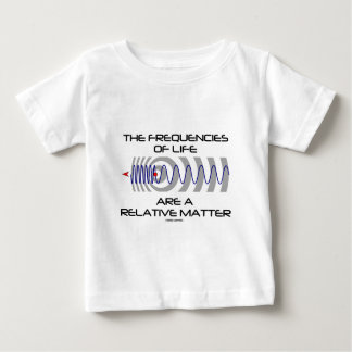 The Frequencies Of Life Are A Relative Matter Baby T-Shirt