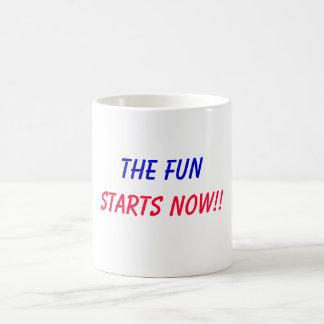 THE FUN , STARTS NOW!! COFFEE MUG