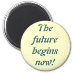 The future begins now! fridge magnet