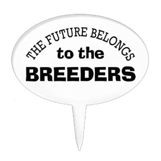 The Future Belongs to the Breeders Cake Topper
