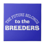 The Future Belongs to the Breeders Ceramic Tile