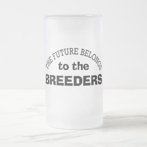 The Future Belongs to the Breeders Coffee Mug