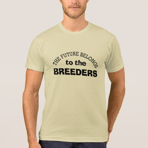 The Future Belongs to the Breeders Shirts