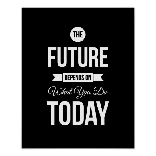 The Future- Black Type Inspirational Quote Poster | Zazzle