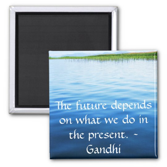 The future depends on what we do in the present. 2 inch square magnet