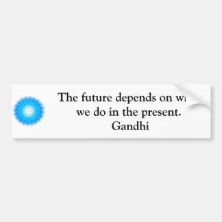 The future depends on what we do in the present. bumper sticker