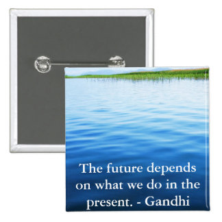 The future depends on what we do in the present pinback buttons