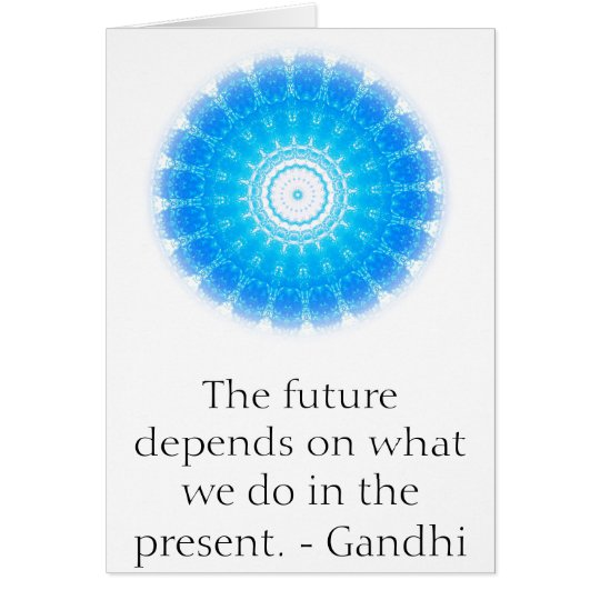 The future depends on what we do in the present. card