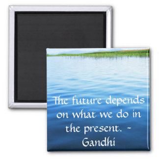 The future depends on what we do in the present. magnet