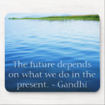"The future depends on what we do in the present. mouse pad<br><div class=""desc"">Ghandi inspirational quote  The future depends on what we do in the present. - Gandhi</div>"
