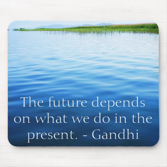 The future depends on what we do in the present. mouse pad