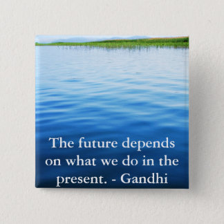 The future depends on what we do in the present. pinback button