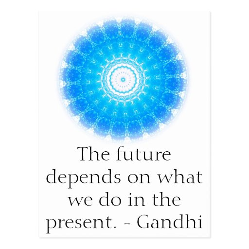 The future depends on what we do in the present. post cards