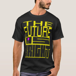 The Future Is Bright T-Shirt
