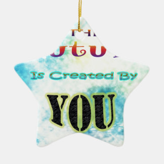 The Future Is Created By YOU Ceramic Ornament