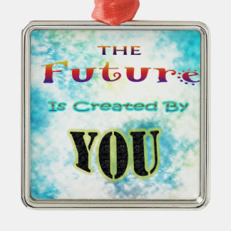 The Future Is Created By YOU Metal Ornament