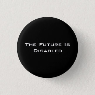"The Future Is Disabled, 1 1/4"" Button, Black Pinback Button"