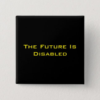 "The Future Is Disabled, 2"" Square Button, Black Pinback Button"