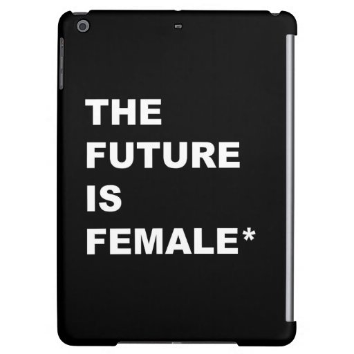 The Future Is Female* Case For iPad Air