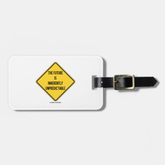 The Future Is Inherently Unpredictable Sign Bag Tag