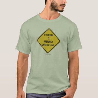 The Future Is Inherently Unpredictable (Sign) T-Shirt