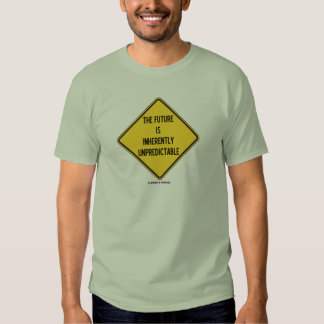 The Future Is Inherently Unpredictable (Sign) T Shirts