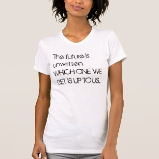 The future is unwritten. WHICH ONE WE GET IS UP... Shirt