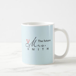 The future Mrs.  - customize your own! Classic White Coffee Mug