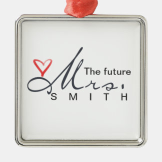 The future Mrs.  - customize your own! Square Metal Christmas Ornament