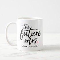 The Future Mrs. (Your Name-To-Be) Coffee Mug