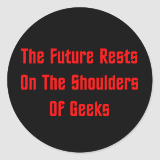 The Future Rests On The Shoulders Of Geeks Classic Round Sticker