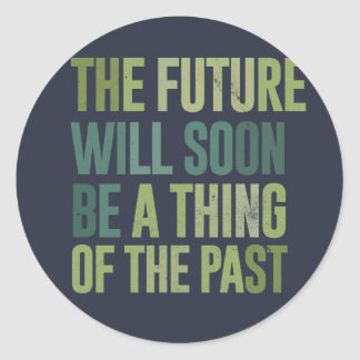 The future will soon be a thing of the past classic round sticker