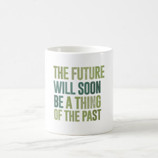 The future will soon be a thing of the past coffee mug
