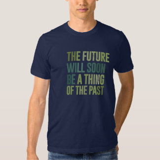 The future will soon be a thing of the past t-shirt