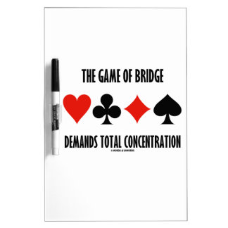The Game Of Bridge Demands Total Concentration Dry Erase Board