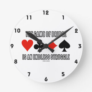 The Game Of Bridge Is An Endless Struggle Round Wall Clock