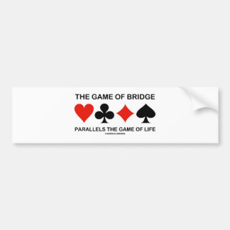 The Game Of Bridge Parallels The Game Of Life Bumper Stickers