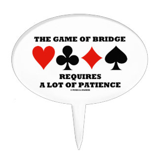 The Game Of Bridge Requires A Lot Of Patience Cake Topper
