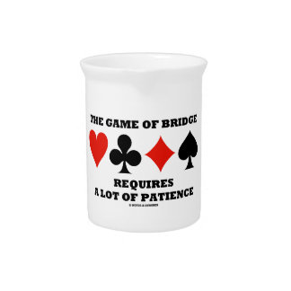 The Game Of Bridge Requires A Lot Of Patience Drink Pitcher