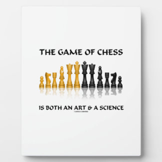 The Game Of Chess Is Both An Art & A Science Plaque