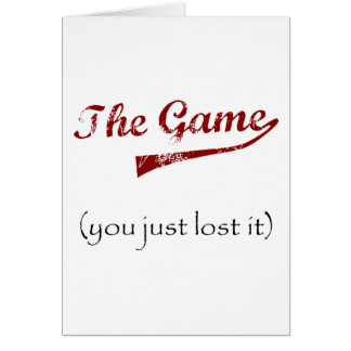 The Game....you just lost it. Cards