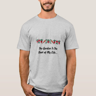 The Garden Is The  Root of My Li... T-Shirt