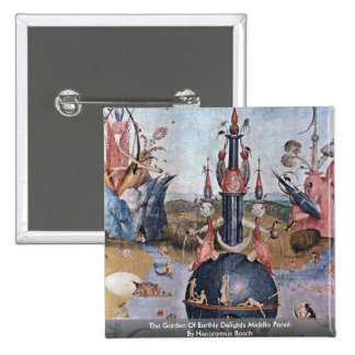 The Garden Of Earthly Delights: By Hieronymus Pinback Buttons