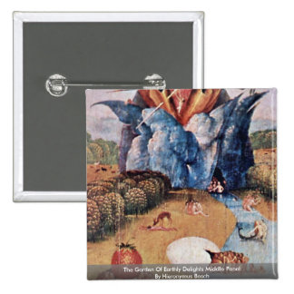 The Garden Of Earthly Delights: By Hieronymus Pinback Button