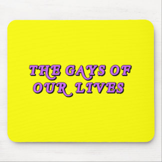 The Gays Of Our Lives Mouse Pad
